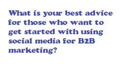 What advice do you have for those who want to get started using social media for B2B marketing?