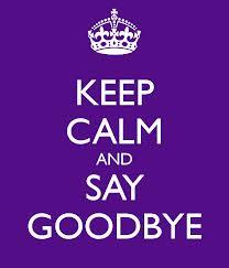 KeepCalmAndSayGoodbye